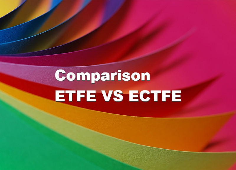 Comparison ETFE VS ECTFE