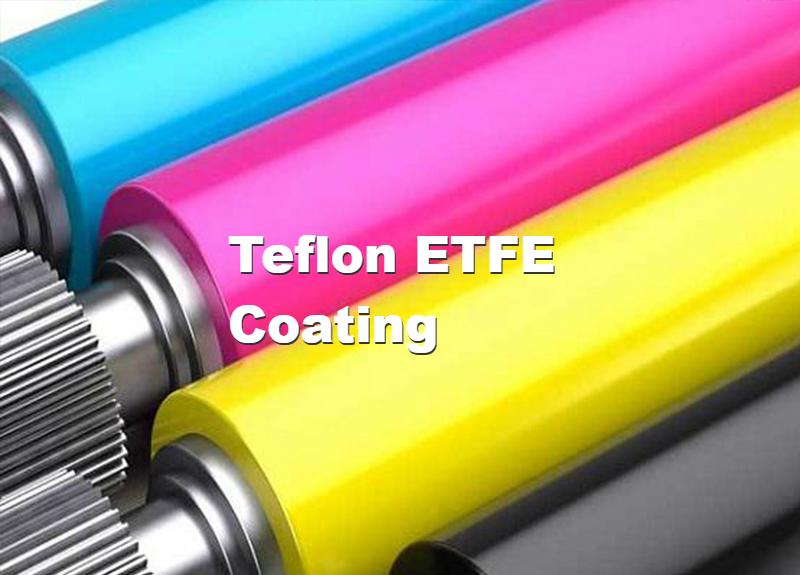 Teflon ETFE Coating